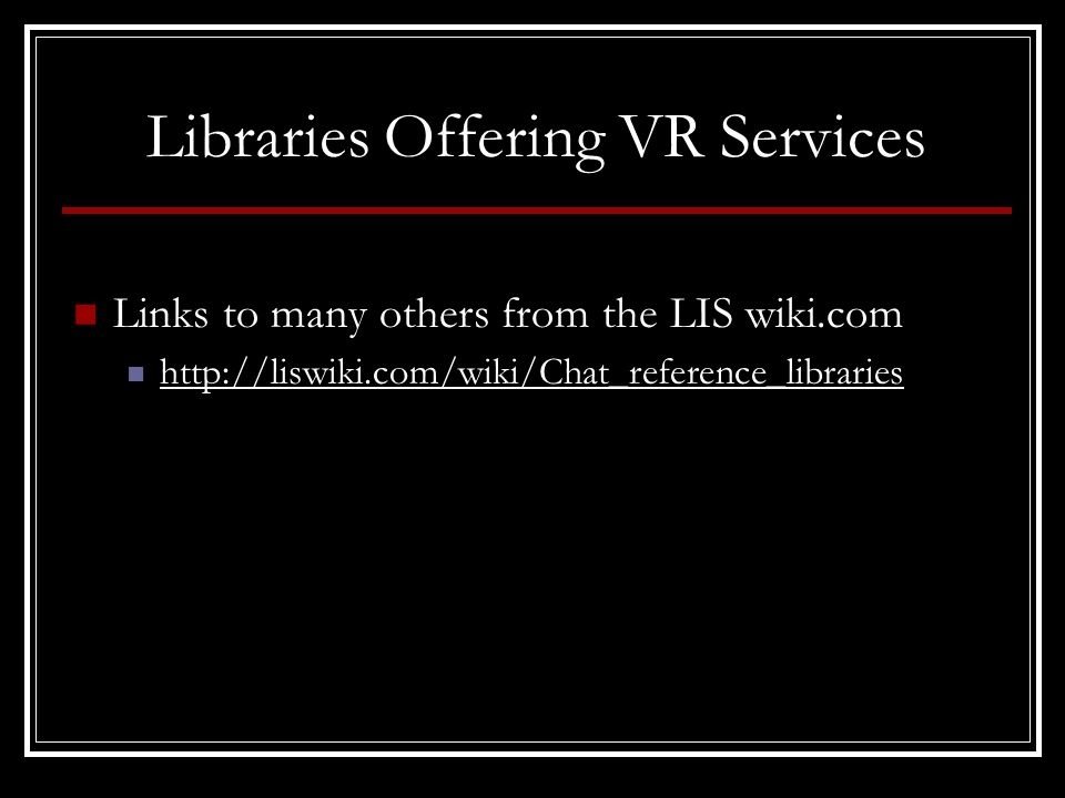 Libraries Offering VR Services Links to many others from the LIS wiki.com http://liswiki.com/wiki/Chat_reference_libraries