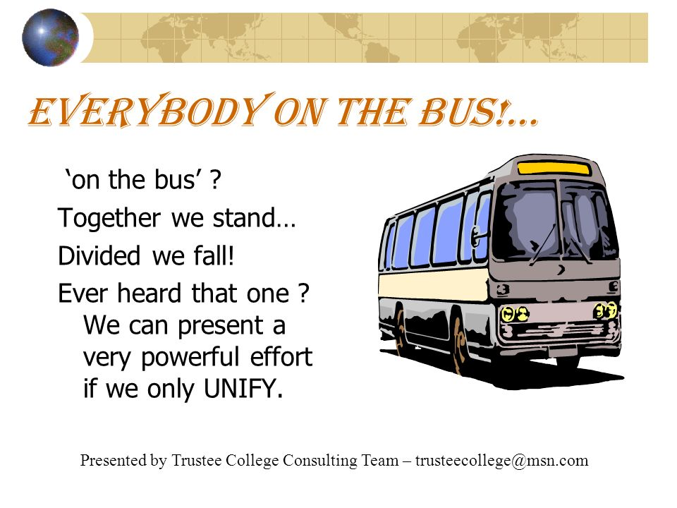 EVERYBODY ON THE BUS!… on the bus . Together we stand… Divided we fall.