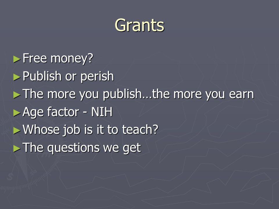 Grants Free money. Free money.