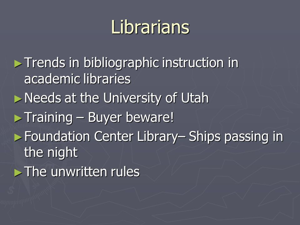 Librarians Trends in bibliographic instruction in academic libraries Trends in bibliographic instruction in academic libraries Needs at the University