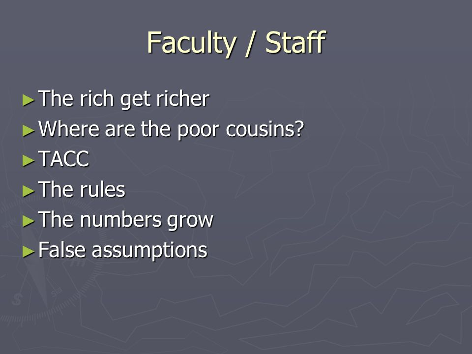 Faculty / Staff The rich get richer The rich get richer Where are the poor cousins? Where are the poor cousins? TACC TACC The rules The rules The numb