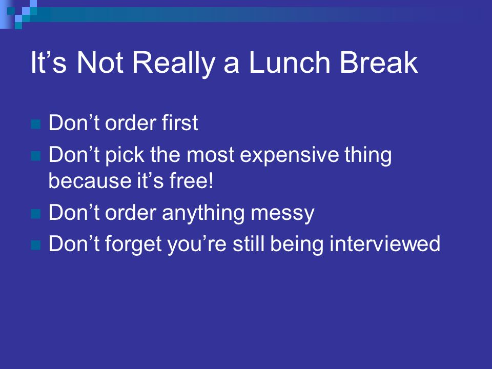 Its Not Really a Lunch Break Dont order first Dont pick the most expensive thing because its free.