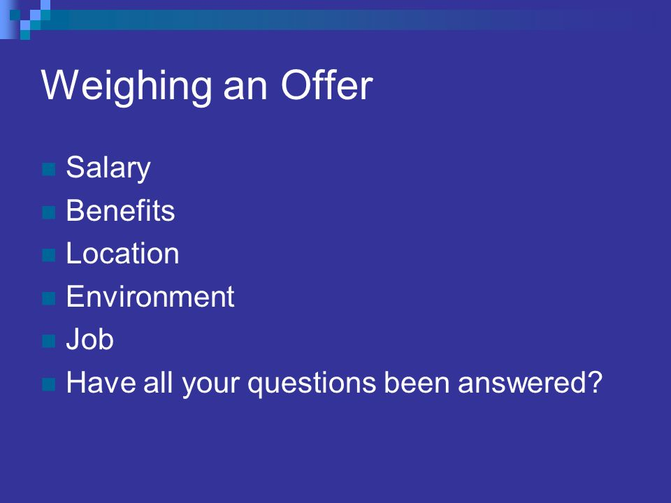 Weighing an Offer Salary Benefits Location Environment Job Have all your questions been answered