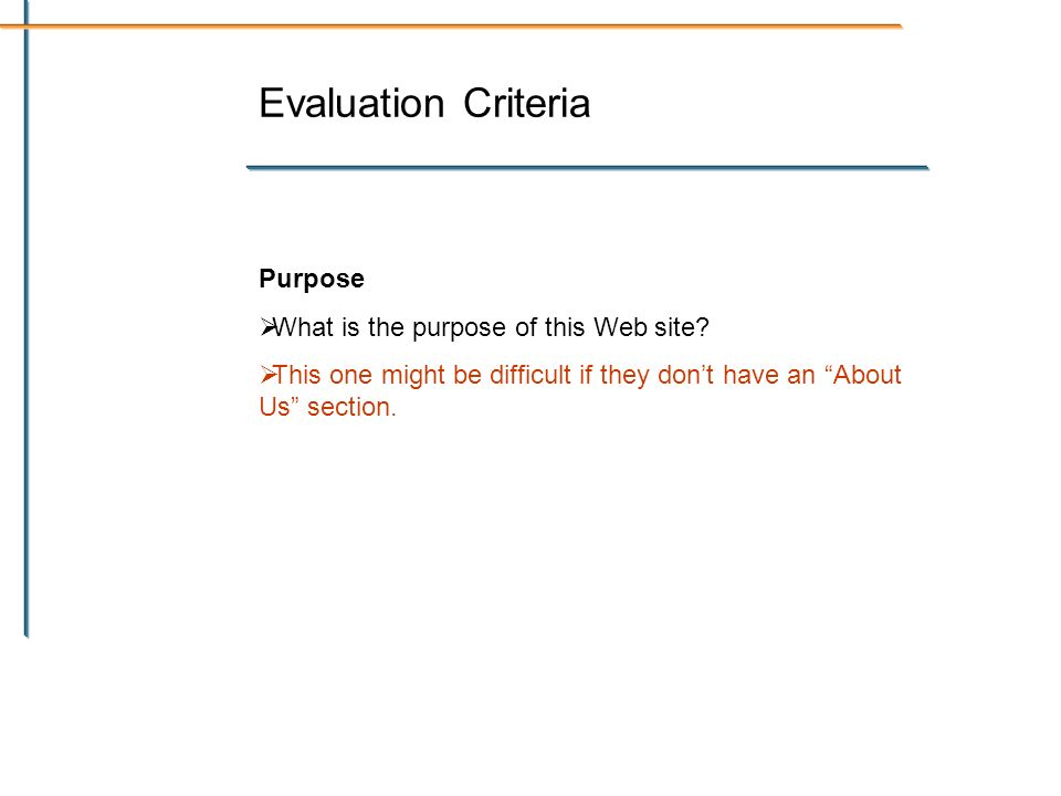 Evaluation Criteria Purpose What is the purpose of this Web site.