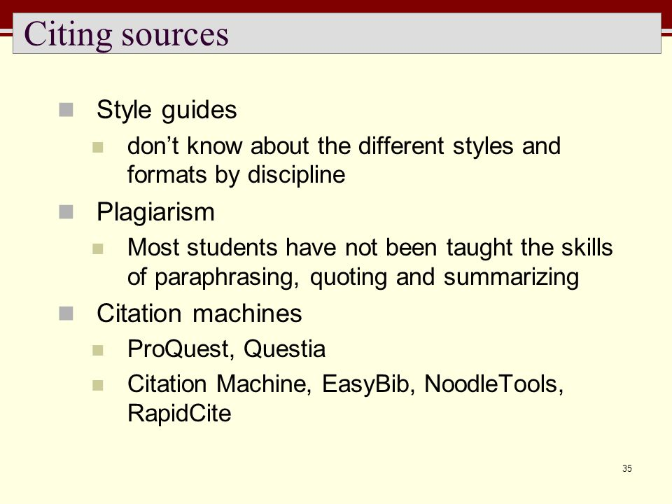 35 Citing sources Style guides dont know about the different styles and formats by discipline Plagiarism Most students have not been taught the skills