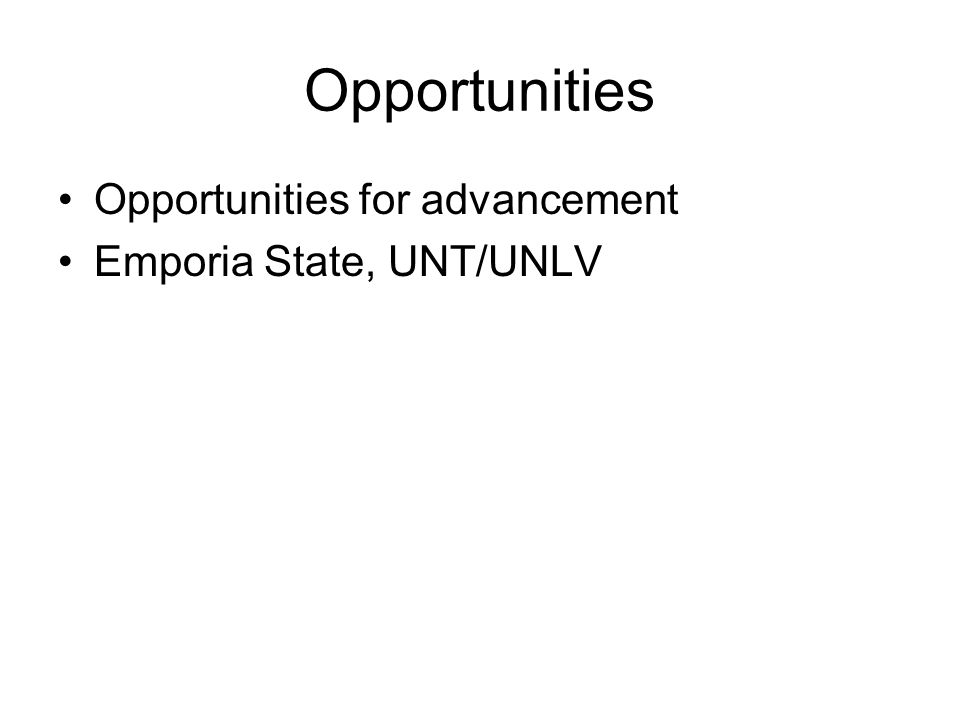 Opportunities Opportunities for advancement Emporia State, UNT/UNLV