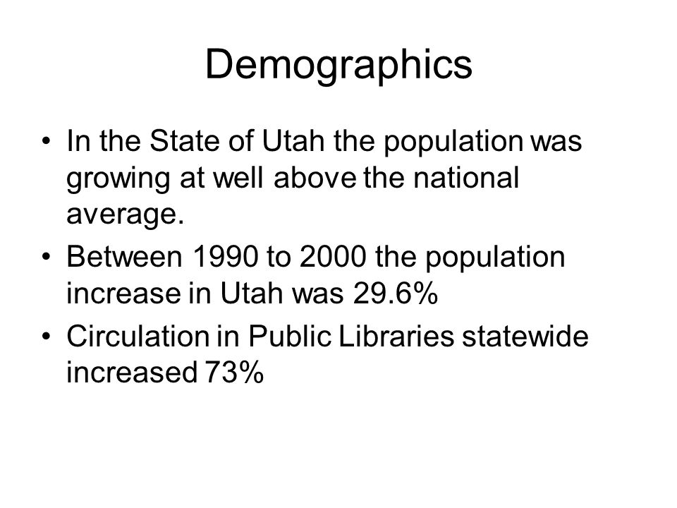 Demographics In the State of Utah the population was growing at well above the national average.