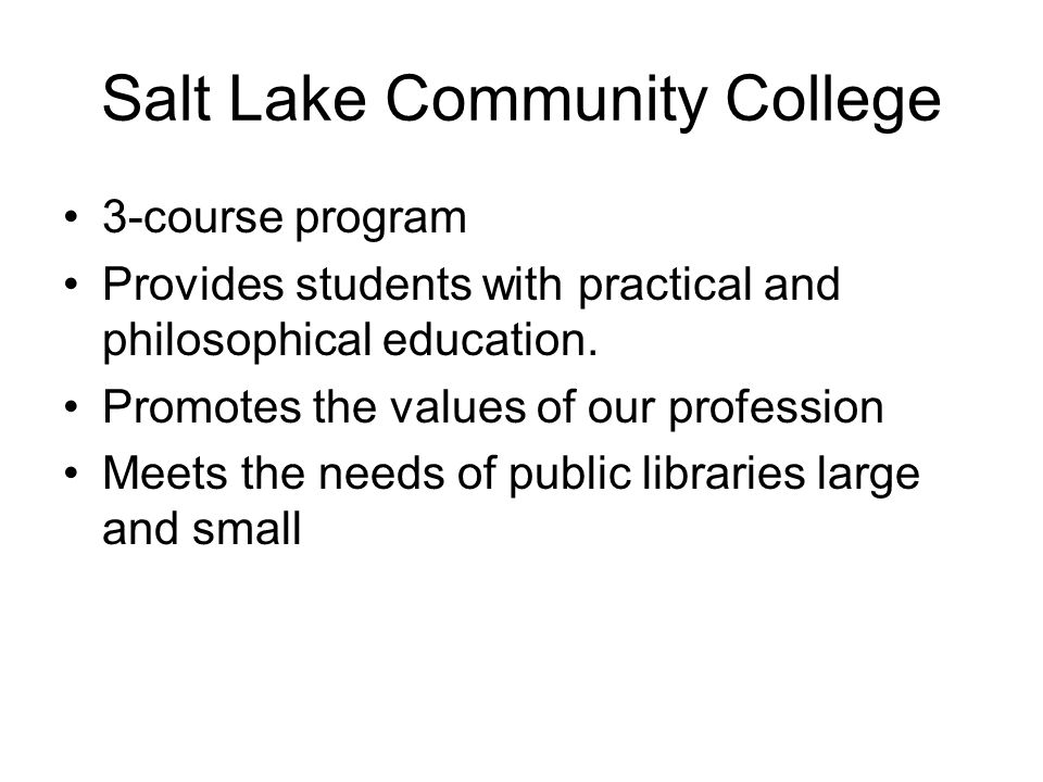 Salt Lake Community College 3-course program Provides students with practical and philosophical education.