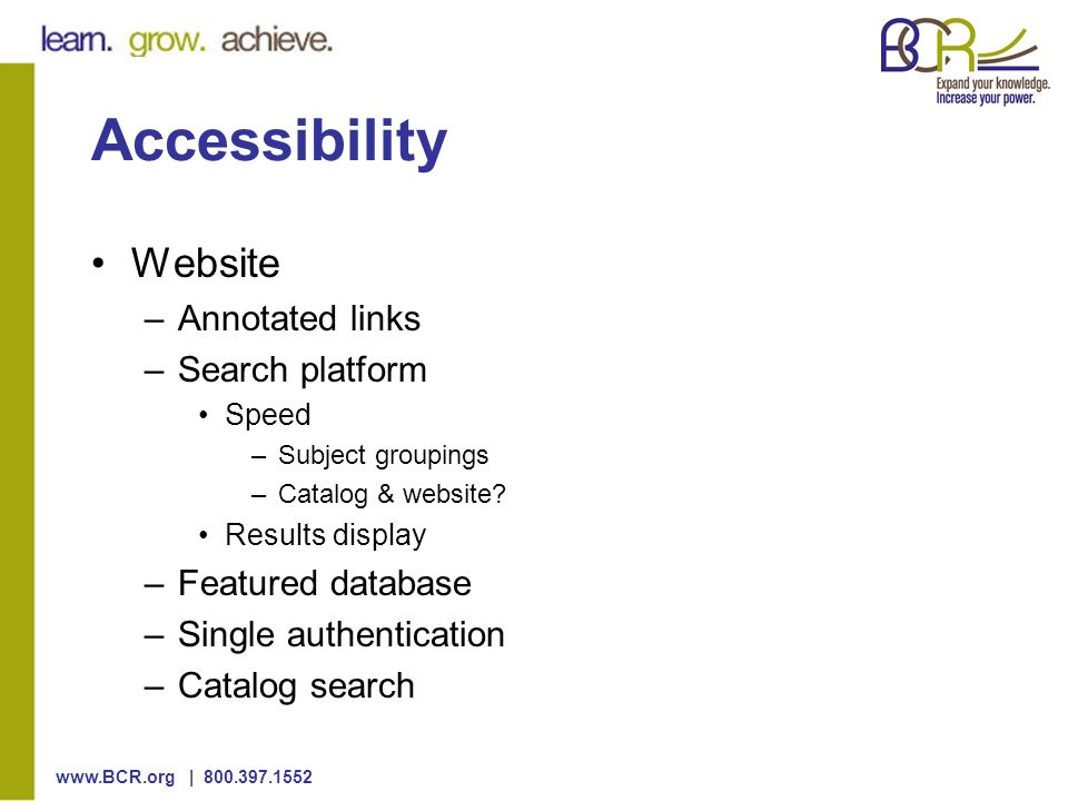 | Accessibility Website –Annotated links –Search platform Speed –Subject groupings –Catalog & website.