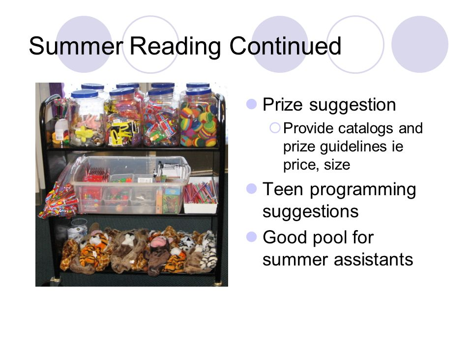 Summer Reading Continued Prize suggestion Provide catalogs and prize guidelines ie price, size Teen programming suggestions Good pool for summer assistants
