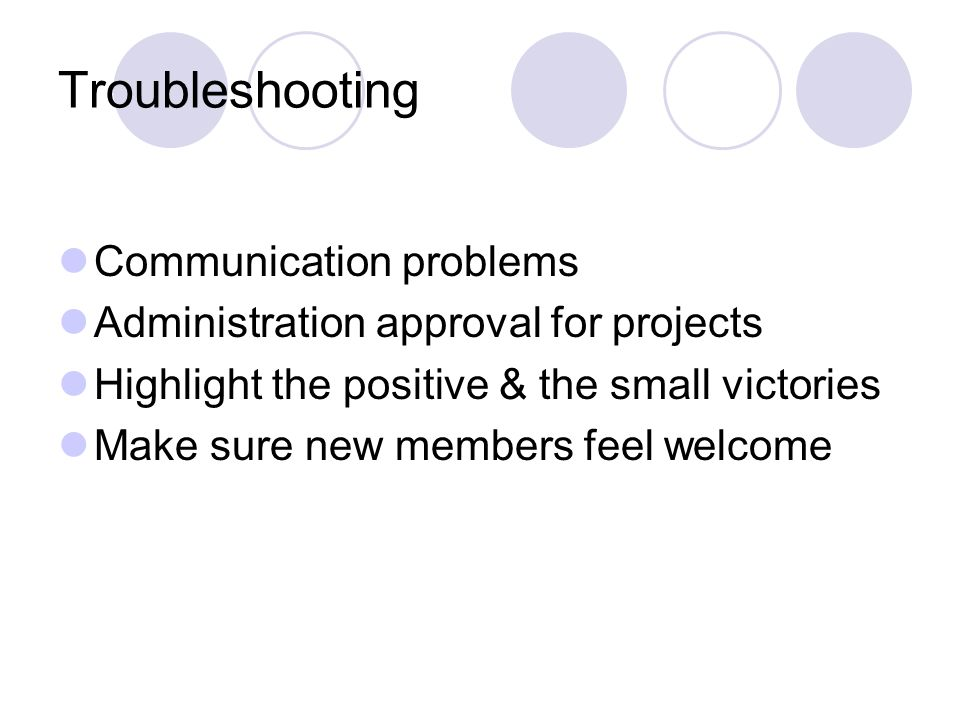 Troubleshooting Communication problems Administration approval for projects Highlight the positive & the small victories Make sure new members feel welcome