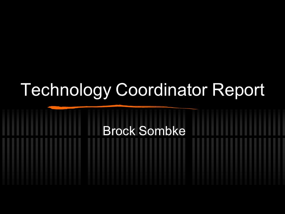 Technology Coordinator Report Brock Sombke