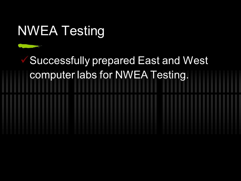 NWEA Testing Successfully prepared East and West computer labs for NWEA Testing.