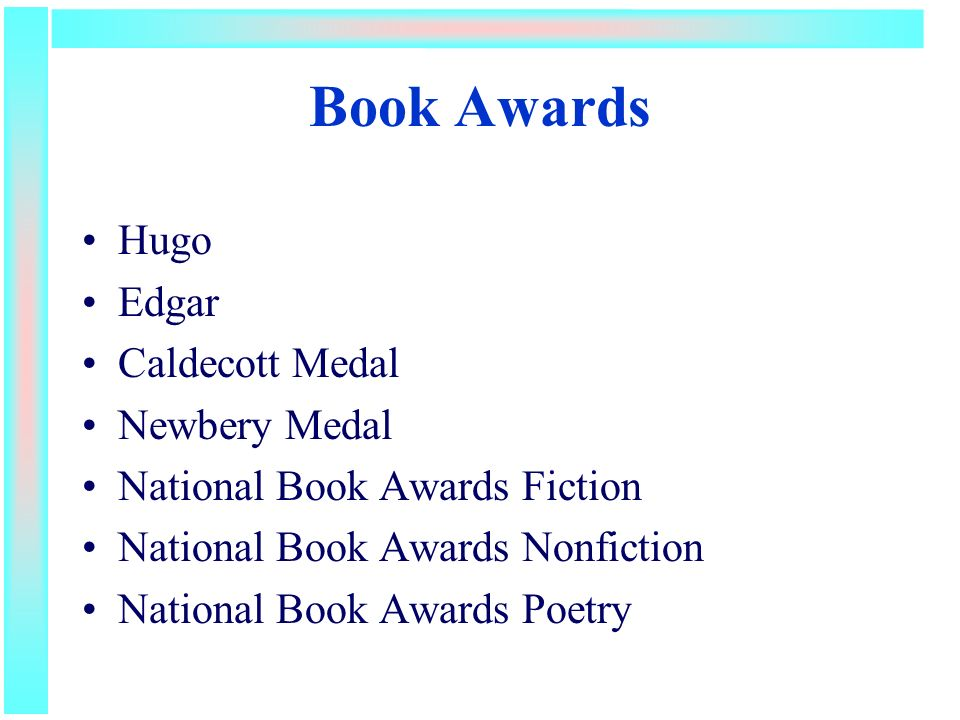 Book Awards Hugo Edgar Caldecott Medal Newbery Medal National Book Awards Fiction National Book Awards Nonfiction National Book Awards Poetry