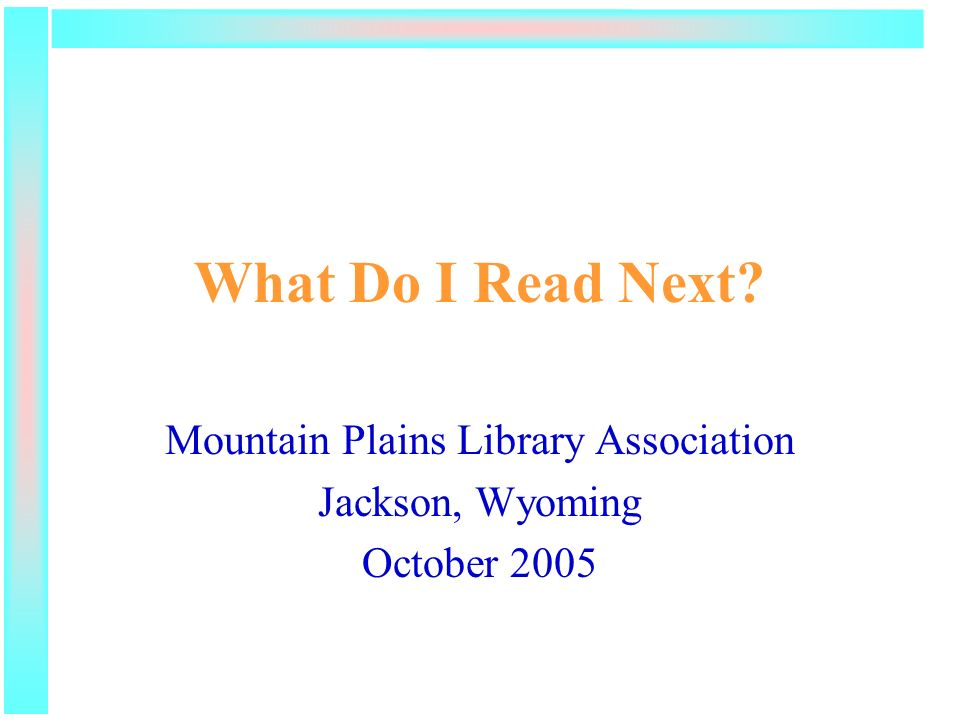 What Do I Read Next Mountain Plains Library Association Jackson, Wyoming October 2005