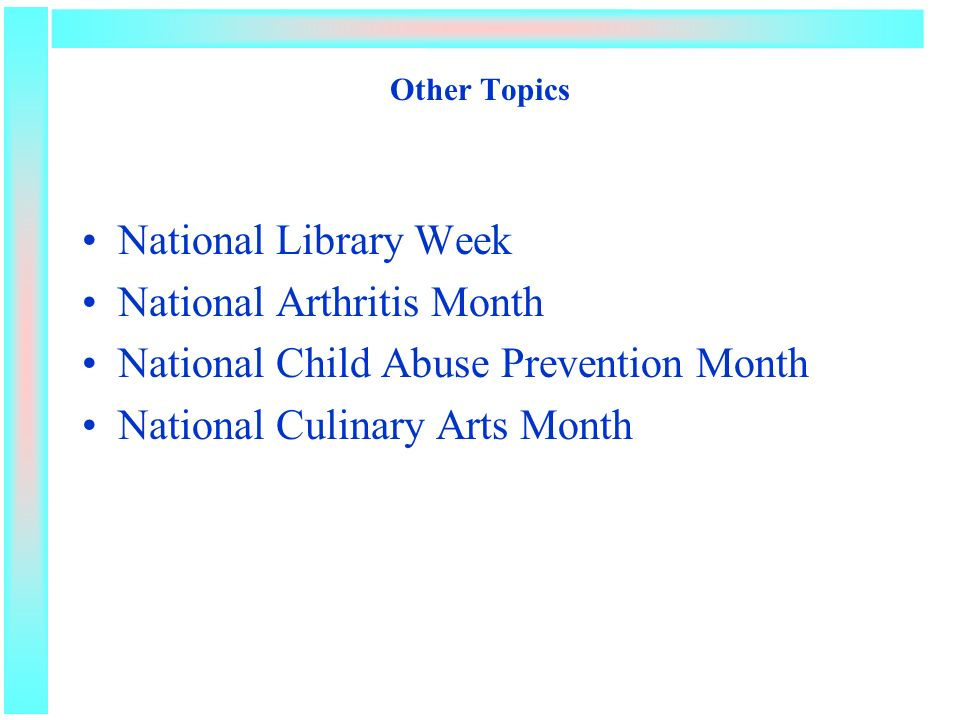 Other Topics National Library Week National Arthritis Month National Child Abuse Prevention Month National Culinary Arts Month