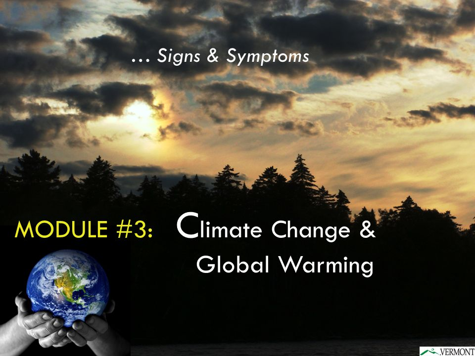 MODULE #3: C limate Change & Global Warming … Signs & Symptoms