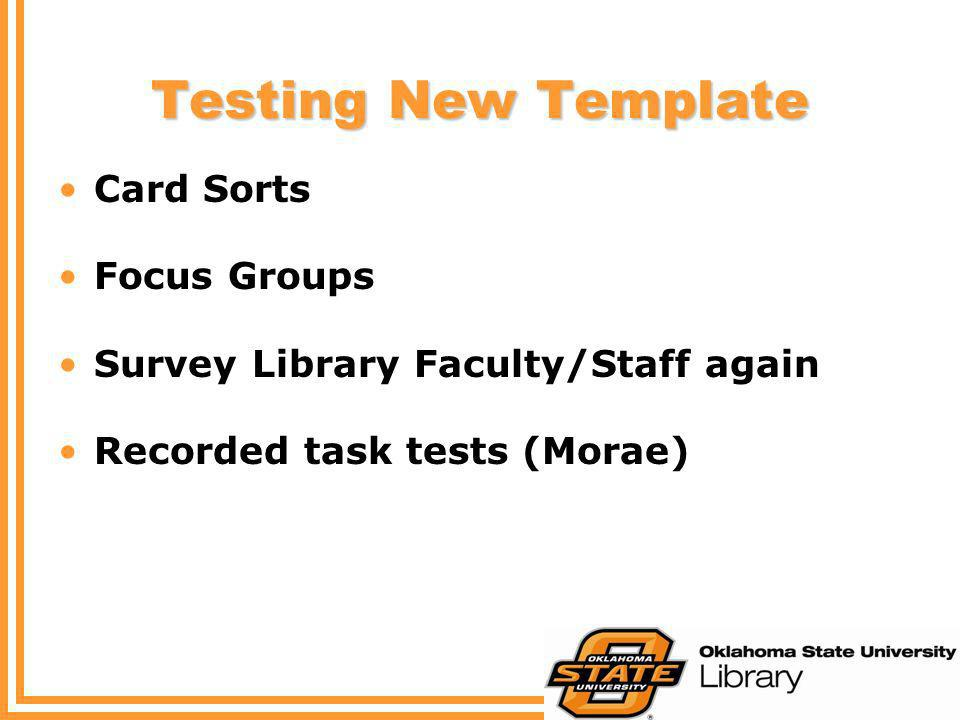 Testing New Template Card Sorts Focus Groups Survey Library Faculty/Staff again Recorded task tests (Morae)