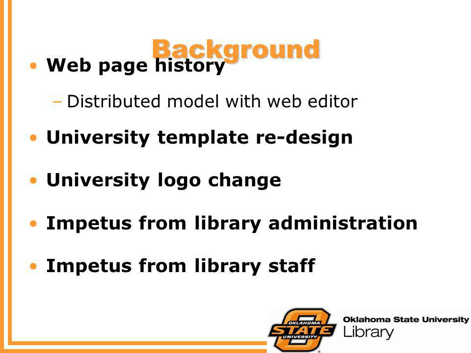 Background Web page history –Distributed model with web editor University template re-design University logo change Impetus from library administratio