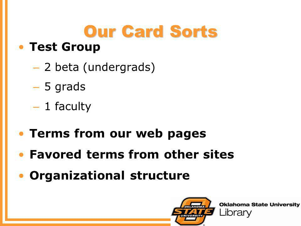 Our Card Sorts Test Group – 2 beta (undergrads) – 5 grads – 1 faculty Terms from our web pages Favored terms from other sites Organizational structure