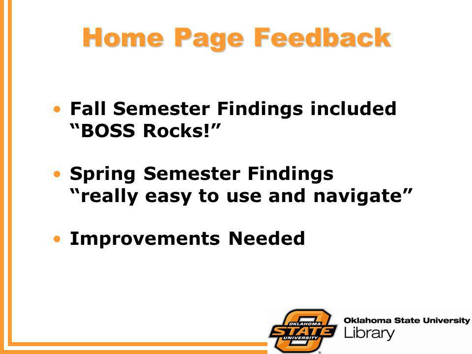 Home Page Feedback Fall Semester Findings included BOSS Rocks! Spring Semester Findings really easy to use and navigate Improvements Needed