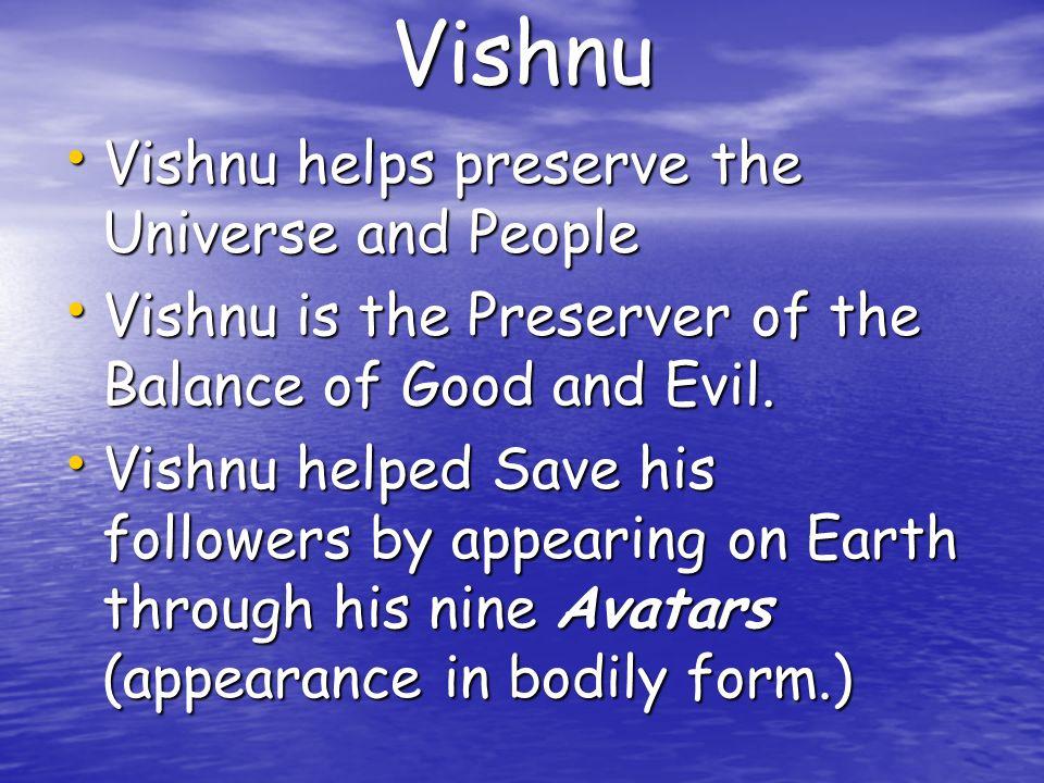 Vishnu Vishnu helps preserve the Universe and People Vishnu helps preserve the Universe and People Vishnu is the Preserver of the Balance of Good and