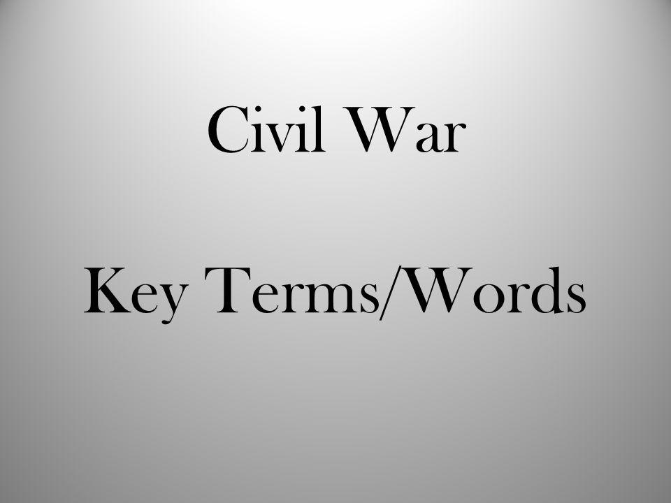 Civil War Key Terms/Words