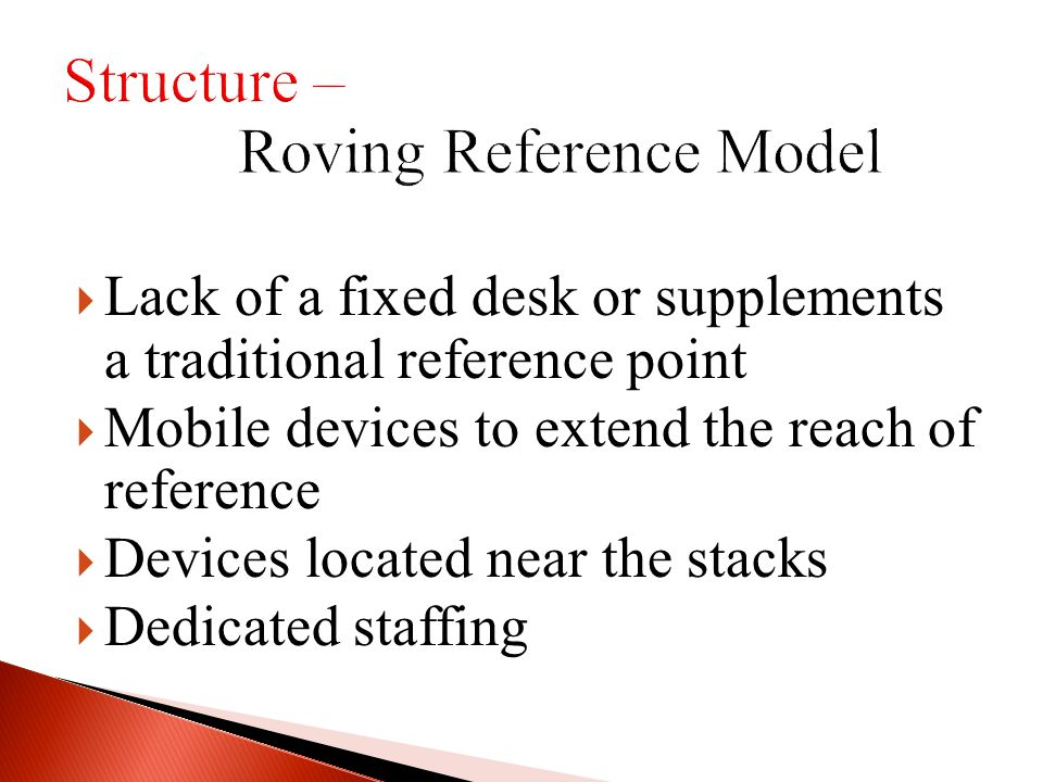 Lack of a fixed desk or supplements a traditional reference point Mobile devices to extend the reach of reference Devices located near the stacks Dedicated staffing