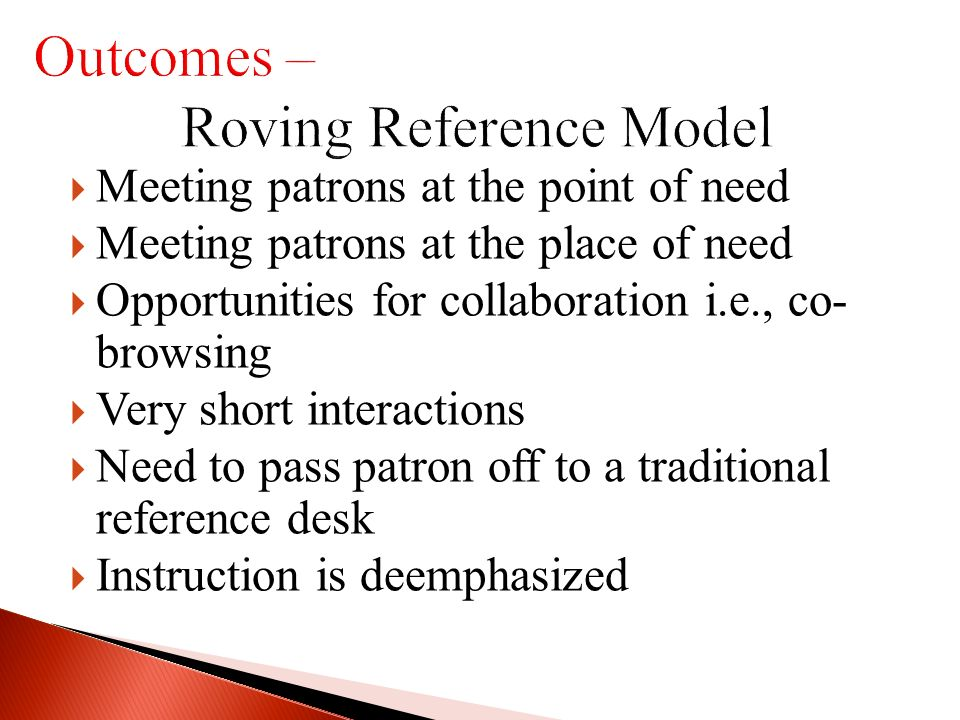 Meeting patrons at the point of need Meeting patrons at the place of need Opportunities for collaboration i.e., co- browsing Very short interactions Need to pass patron off to a traditional reference desk Instruction is deemphasized