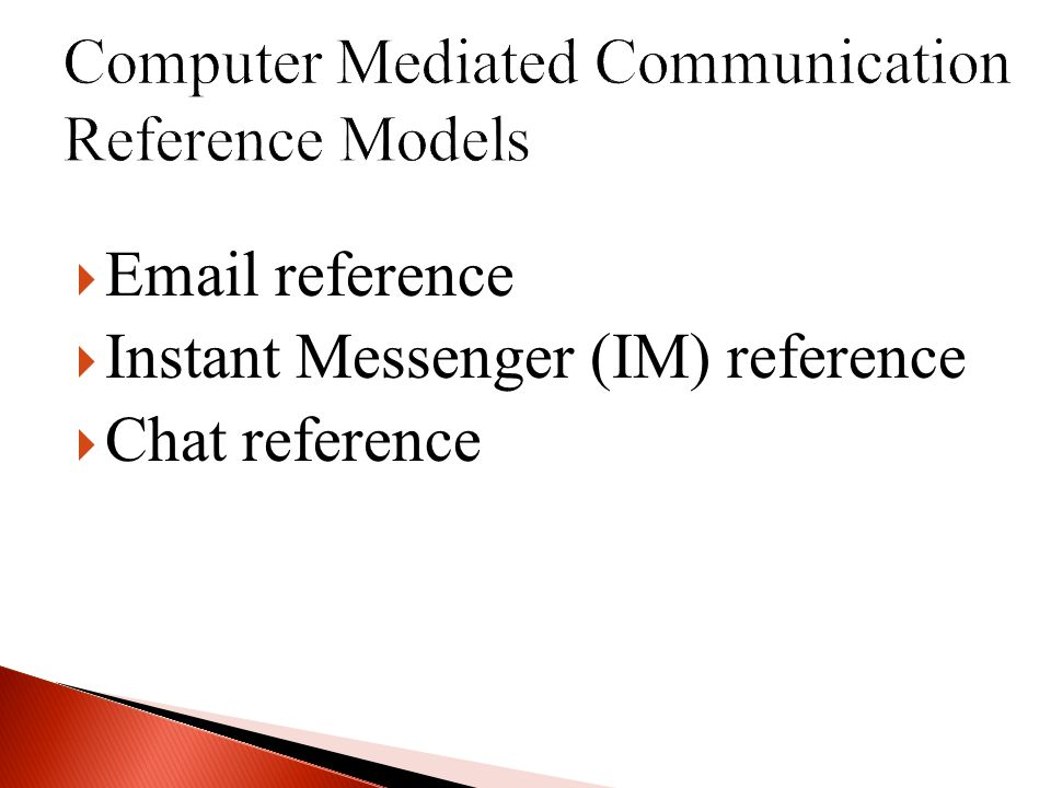 Email reference Instant Messenger (IM) reference Chat reference