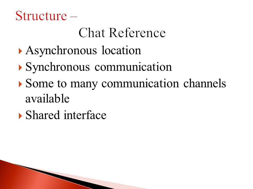 Asynchronous location Synchronous communication Some to many communication channels available Shared interface