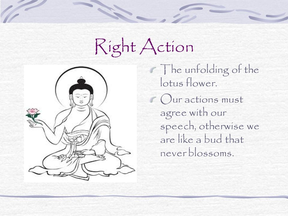 Right Speech The lotus bud. When thoughts (the stem) are right, then Right Speech (the bud) follows naturally.