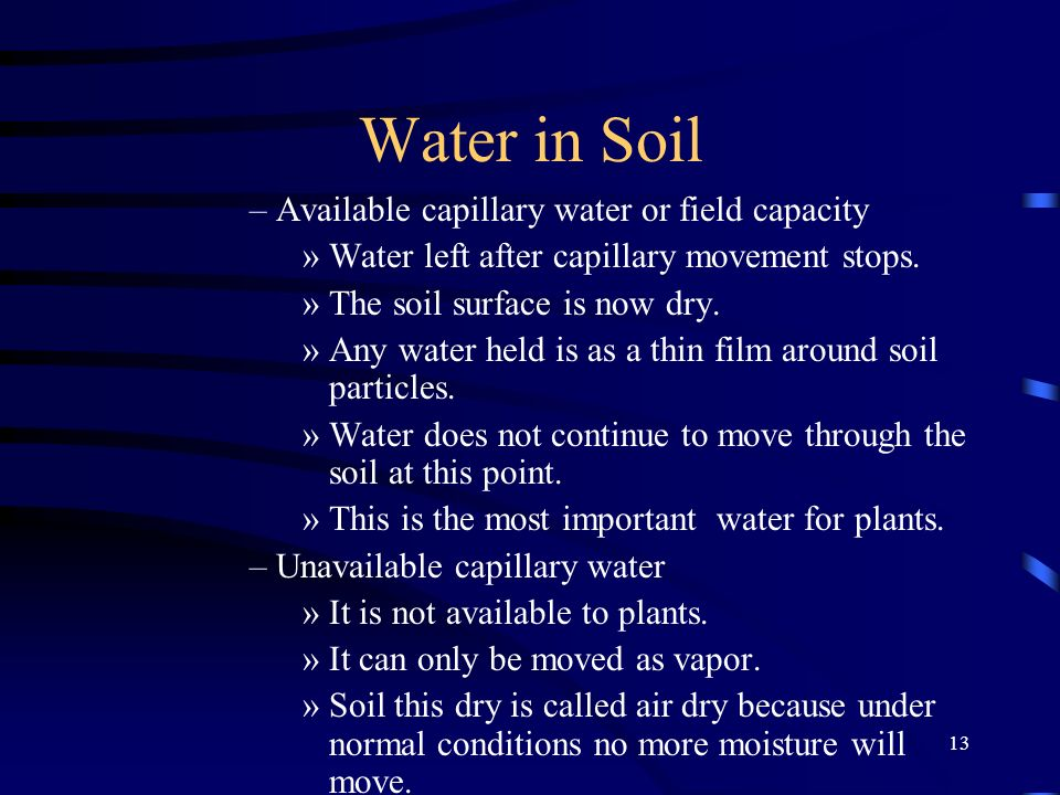 13 Water in Soil –Available capillary water or field capacity »Water left after capillary movement stops.