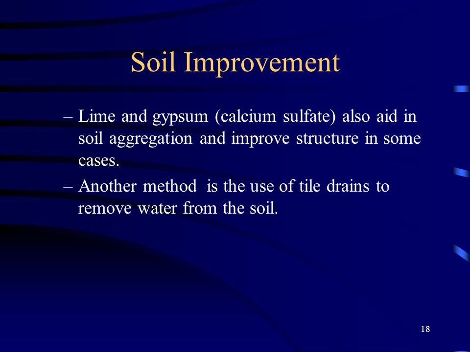 18 Soil Improvement –Lime and gypsum (calcium sulfate) also aid in soil aggregation and improve structure in some cases.