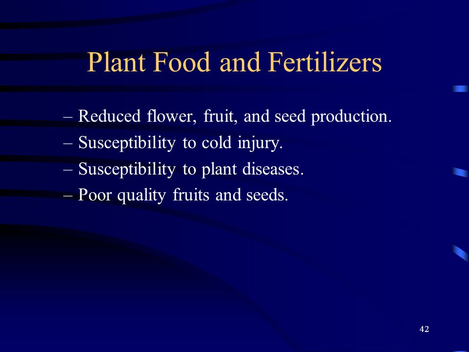 42 Plant Food and Fertilizers –Reduced flower, fruit, and seed production.