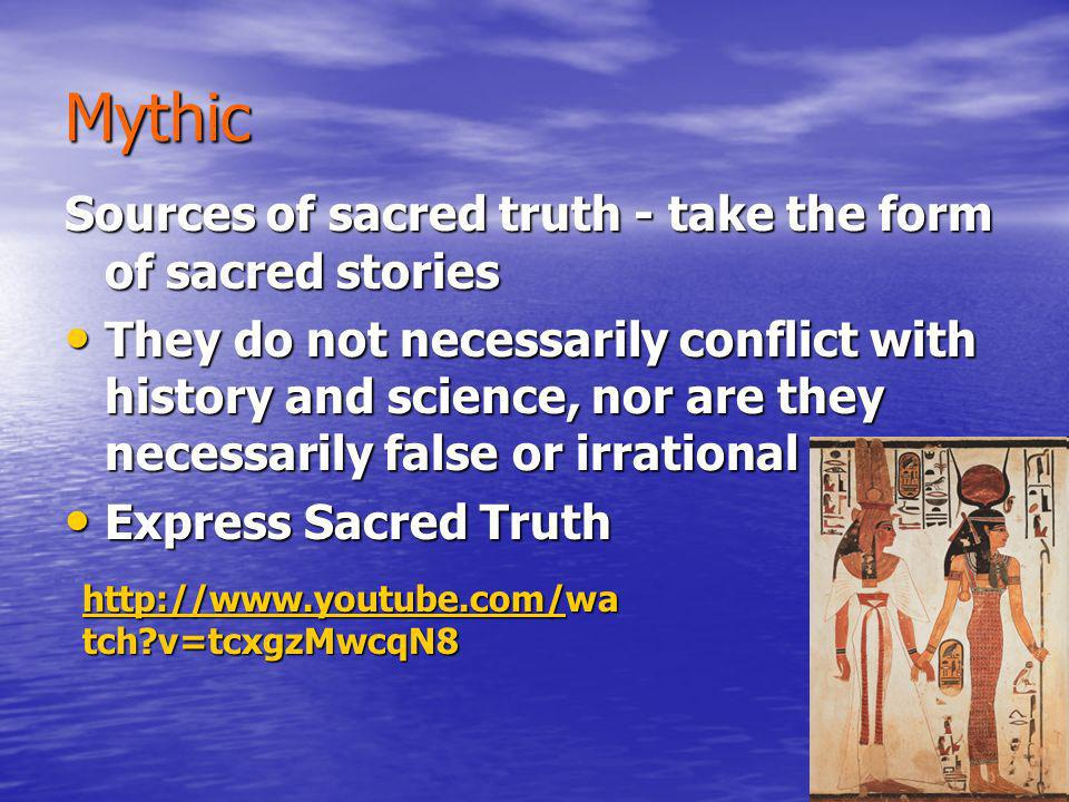 Mythic Sources of sacred truth - take the form of sacred stories They do not necessarily conflict with history and science, nor are they necessarily f