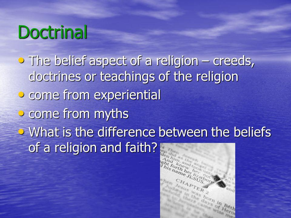 Doctrinal The belief aspect of a religion – creeds, doctrines or teachings of the religion The belief aspect of a religion – creeds, doctrines or teac