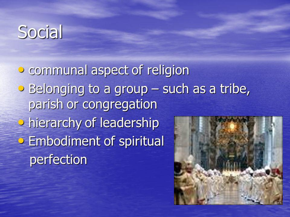 Social communal aspect of religion communal aspect of religion Belonging to a group – such as a tribe, parish or congregation Belonging to a group – s