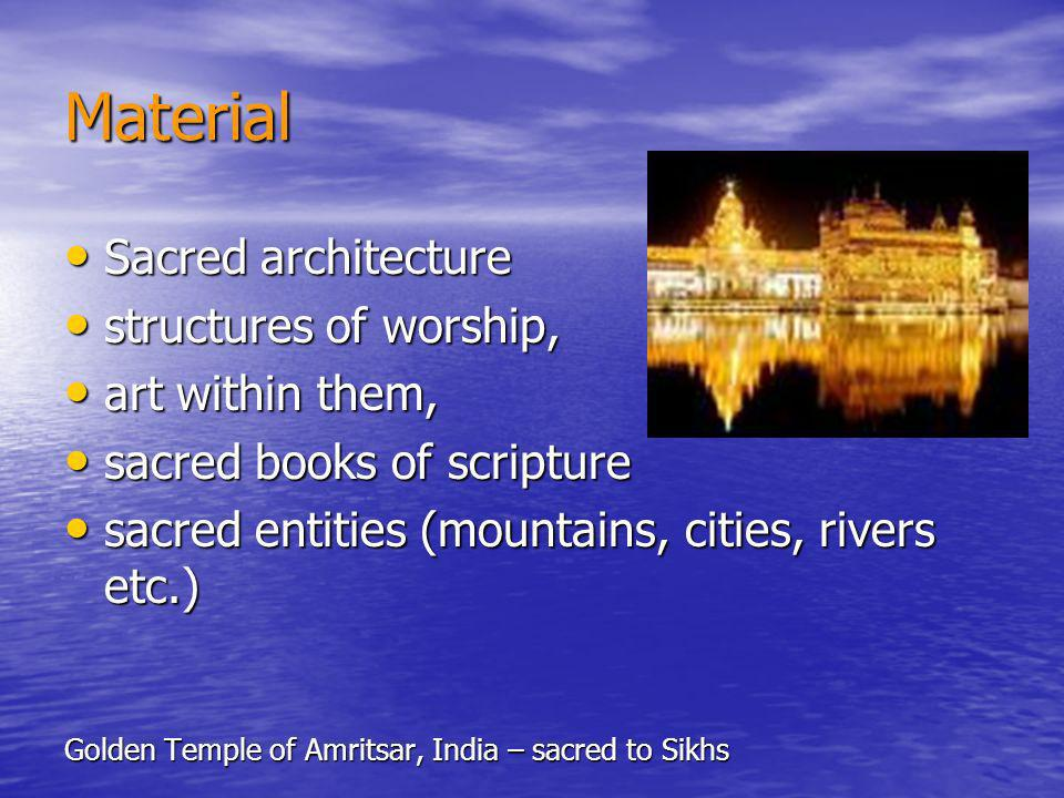 Material Sacred architecture Sacred architecture structures of worship, structures of worship, art within them, art within them, sacred books of scrip