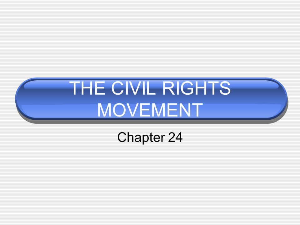 THE CIVIL RIGHTS MOVEMENT Chapter 24