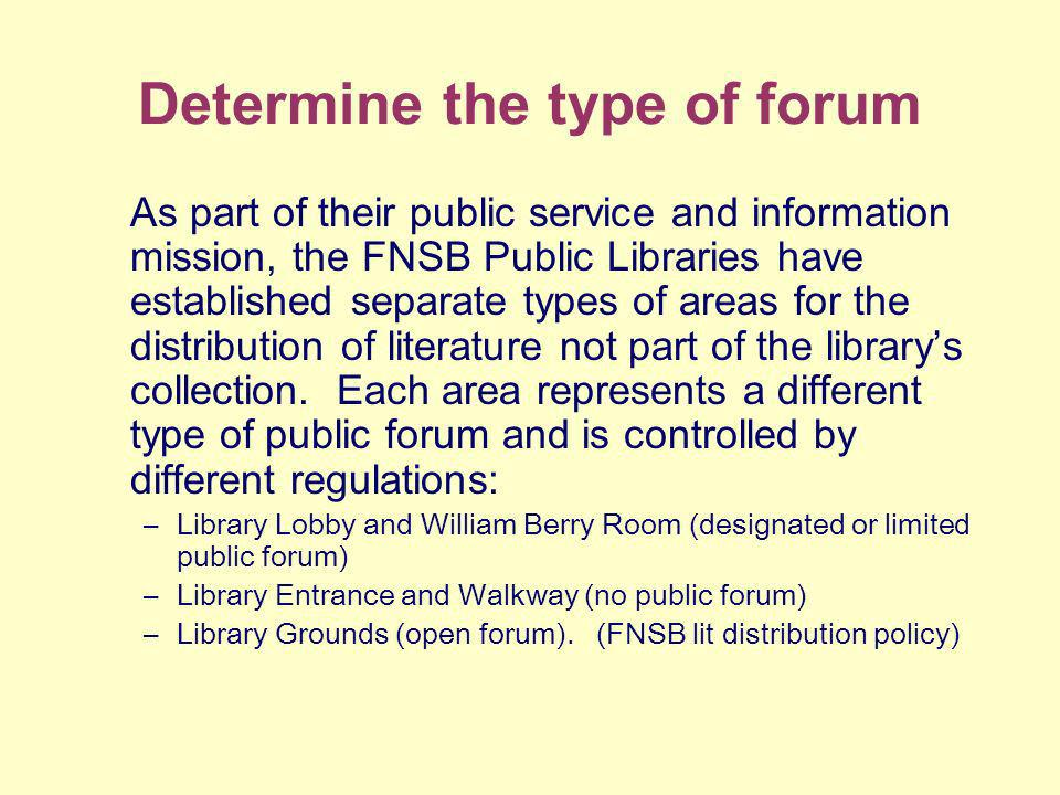 Determine the type of forum As part of their public service and information mission, the FNSB Public Libraries have established separate types of areas for the distribution of literature not part of the librarys collection.
