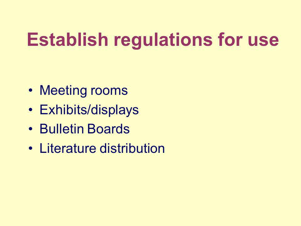 Establish regulations for use Meeting rooms Exhibits/displays Bulletin Boards Literature distribution
