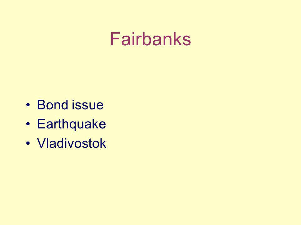 Fairbanks Bond issue Earthquake Vladivostok