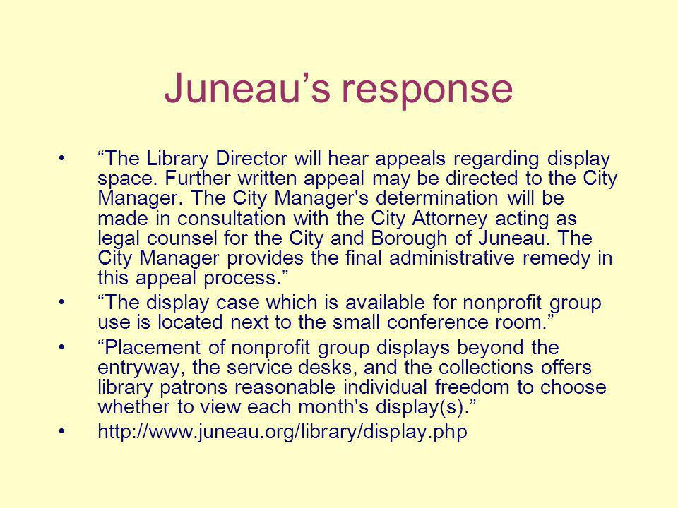 Juneaus response The Library Director will hear appeals regarding display space.