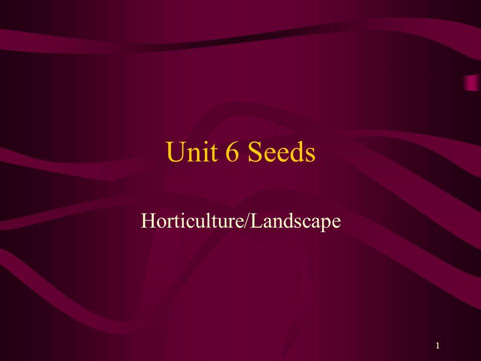 1 Unit 6 Seeds Horticulture/Landscape