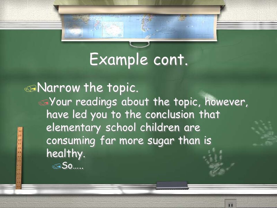 Example cont. / Narrow the topic. / Your readings about the topic, however, have led you to the conclusion that elementary school children are consumi