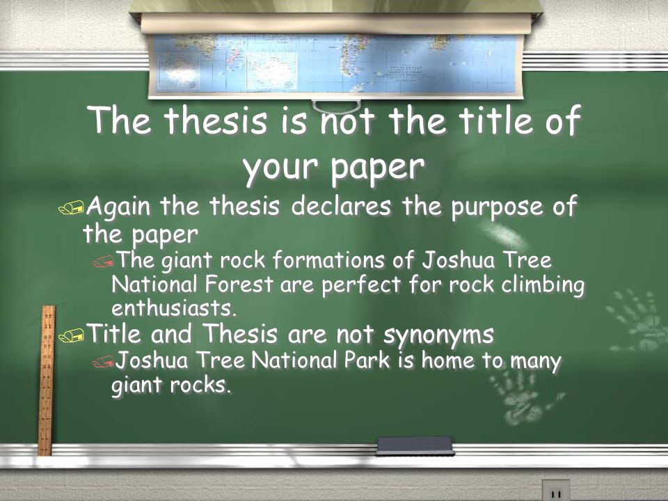 The thesis is not the title of your paper / Again the thesis declares the purpose of the paper / The giant rock formations of Joshua Tree National For