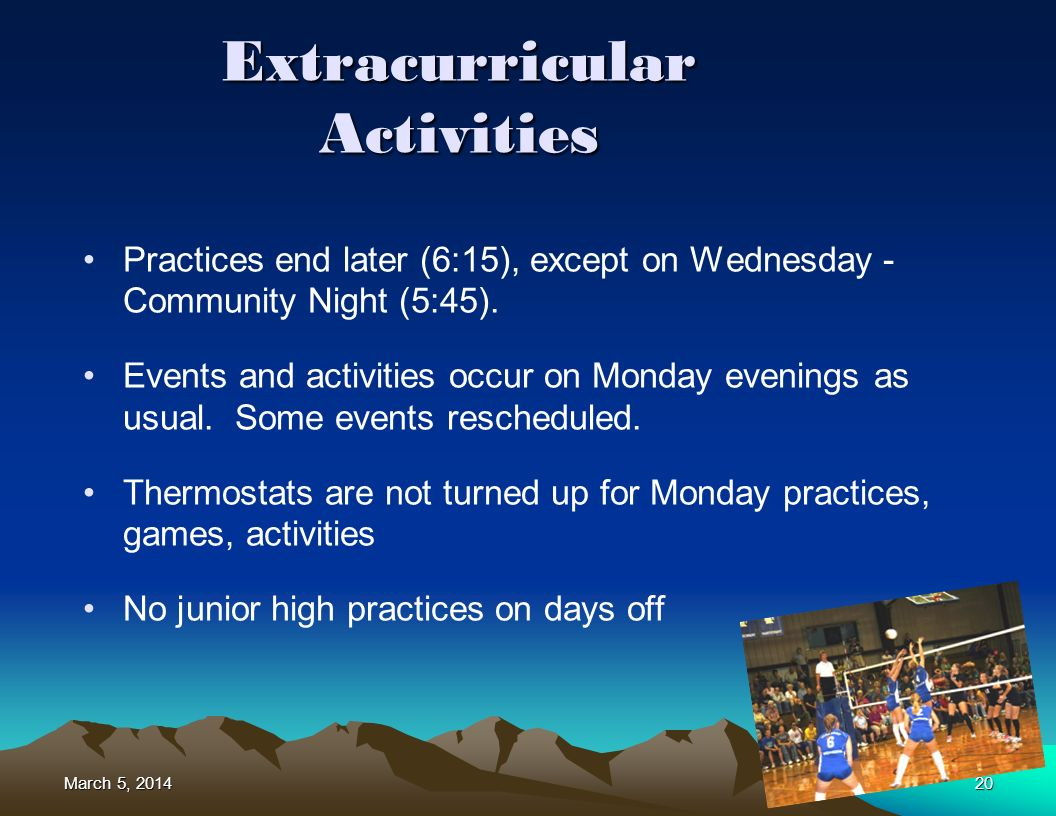 March 5, 2014March 5, 2014March 5, 201420 Extracurricular Activities Practices end later (6:15), except on Wednesday - Community Night (5:45). Events