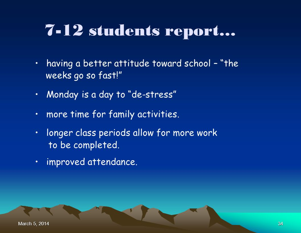 March 5, 2014March 5, 2014March 5, 201434 7-12 students report… having a better attitude toward school – the weeks go so fast.