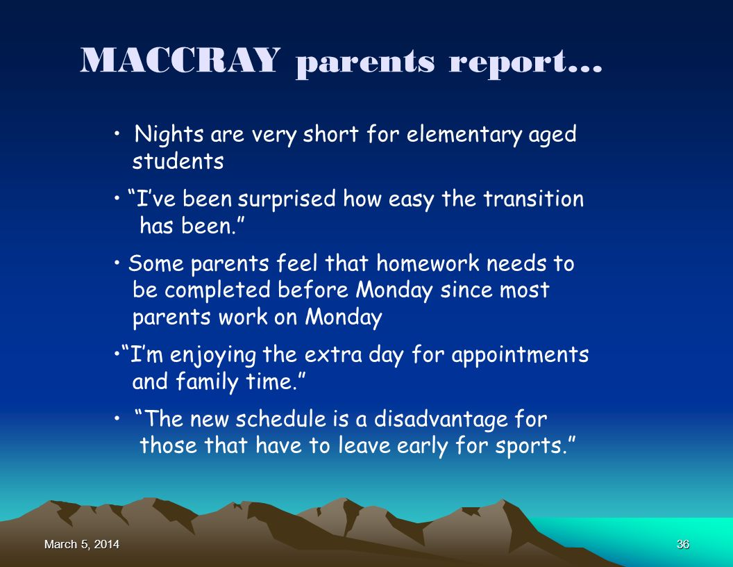 March 5, 2014March 5, 2014March 5, 201436 MACCRAY parents report… Nights are very short for elementary aged students Ive been surprised how easy the transition has been.